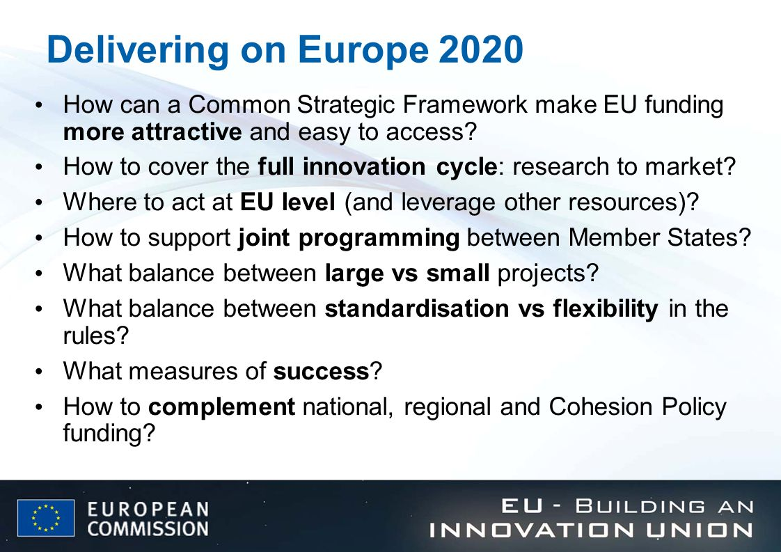 Delivering on Europe 2020 How can a Common Strategic Framework make EU funding more attractive and easy to access.