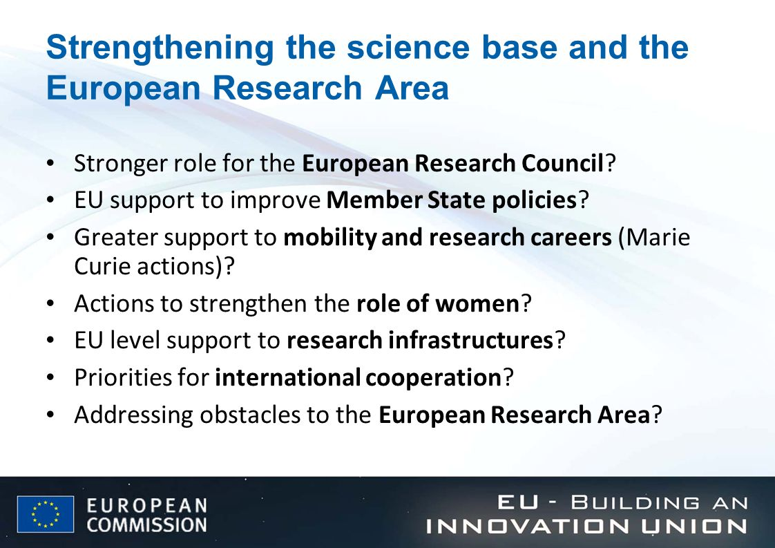 Strengthening the science base and the European Research Area Stronger role for the European Research Council.