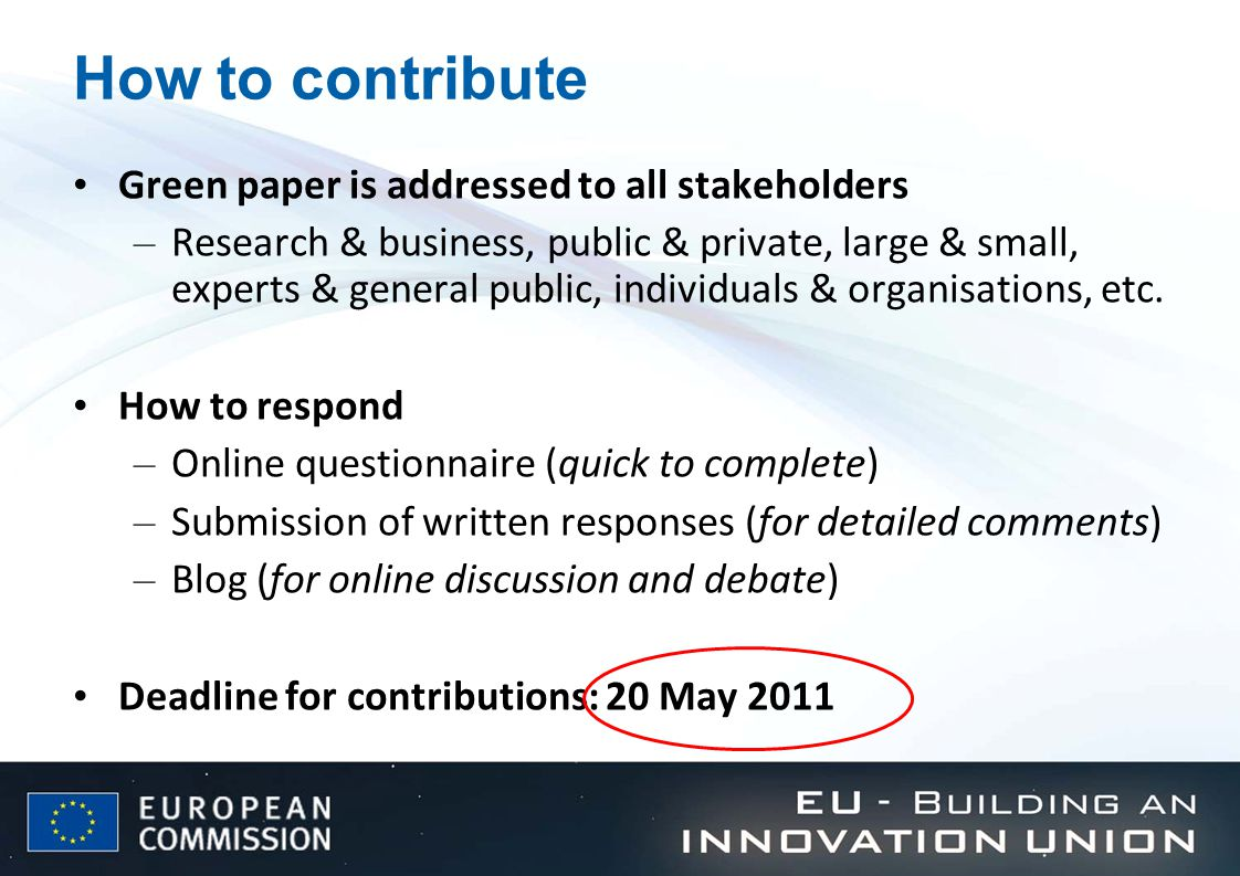 How to contribute Green paper is addressed to all stakeholders – Research & business, public & private, large & small, experts & general public, individuals & organisations, etc.