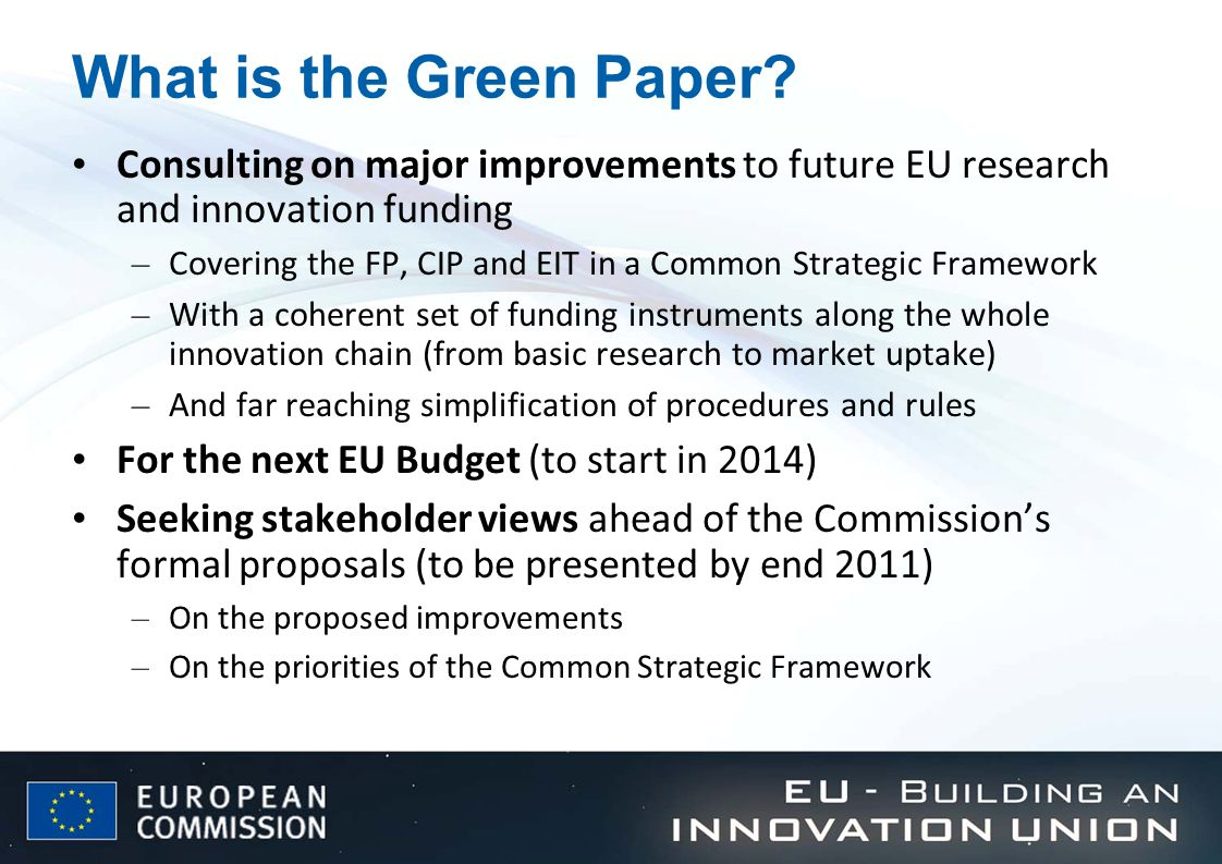 The context: Europe 2020 strategy Objectives of smart, sustainable and inclusive growth Headline targets, including 3% of GDP invested in R&D Includes the Innovation Union Flagship initiative – A strategic and integrated approach to research and innovation – Putting in place the key conditions to make Europe attractive for research and innovation – Focus on major challenges and aiming at competitiveness and jobs Endorsed by February European Council (Heads of State) as key to future growth and jobs