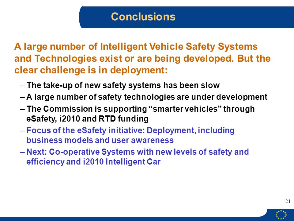21 A large number of Intelligent Vehicle Safety Systems and Technologies exist or are being developed. But the clear challenge is in deployment: –The