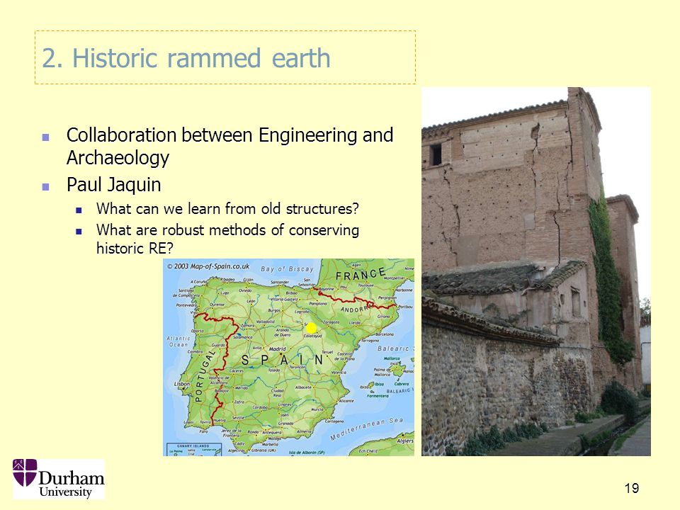 19 2. Historic rammed earth Collaboration between Engineering and Archaeology Collaboration between Engineering and Archaeology Paul Jaquin Paul Jaqui
