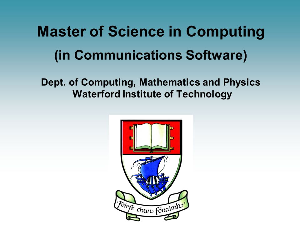Master of Science in Computing (in Communications Software) Dept.