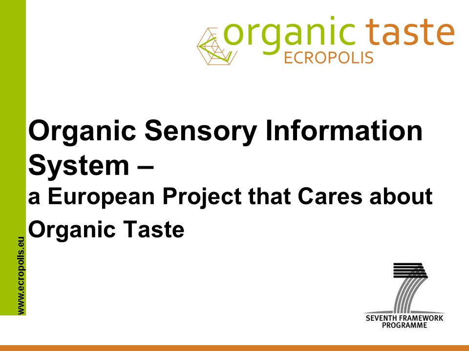 www.ecropolis.eu Organic Sensory Information System – a European Project that Cares about Organic Taste