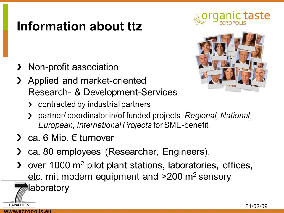 www.ecropolis.eu 21/02/09 Information about ttz Non-profit association Applied and market-oriented Research- & Development-Services contracted by indu