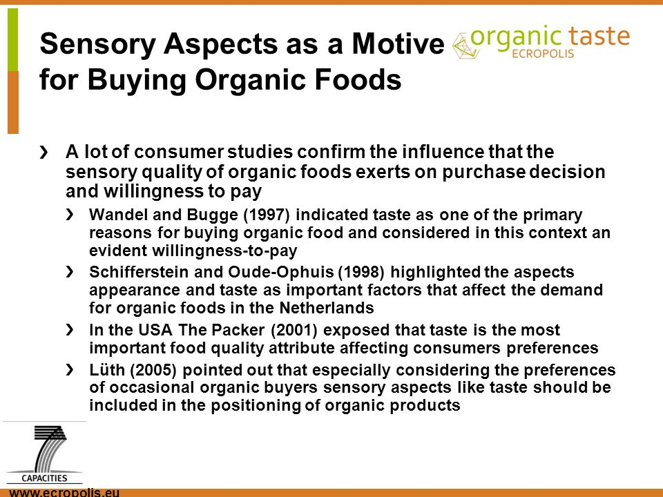 www.ecropolis.eu Sensory Aspects as a Motive for Buying Organic Foods A lot of consumer studies confirm the influence that the sensory quality of orga