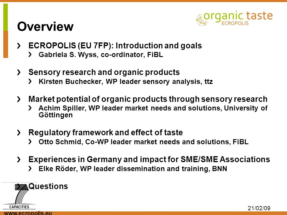 www.ecropolis.eu 21/02/09 Overview ECROPOLIS (EU 7FP): Introduction and goals Gabriela S. Wyss, co-ordinator, FiBL Sensory research and organic produc