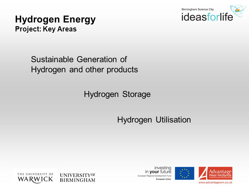 Hydrogen Energy Project: Key Areas Sustainable Generation of Hydrogen and other products Hydrogen Storage Hydrogen Utilisation