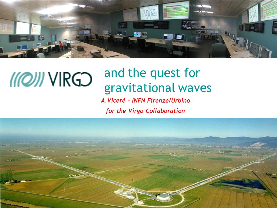 and the quest for gravitational waves A.Viceré – INFN Firenze/Urbino for the Virgo Collaboration