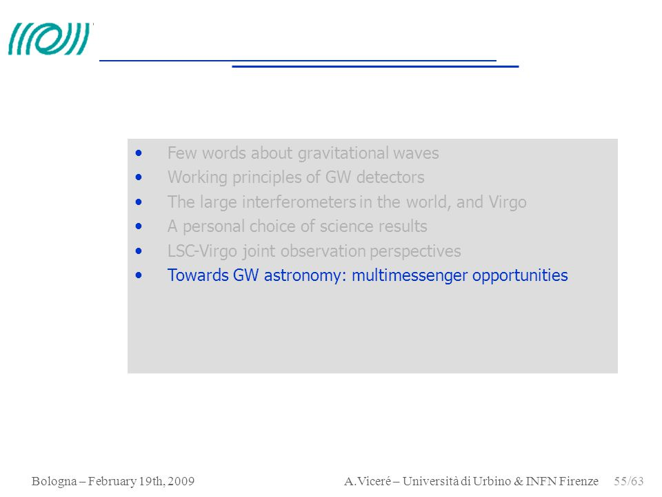 Bologna – February 19th, 2009 A.Viceré – Università di Urbino & INFN Firenze 55/63 Few words about gravitational waves Working principles of GW detect