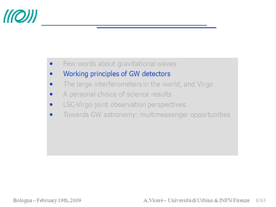 Bologna – February 19th, 2009 A.Viceré – Università di Urbino & INFN Firenze 8/63 Few words about gravitational waves Working principles of GW detecto