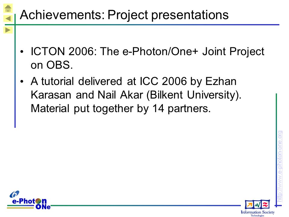 http://www.e-photon-one.org Achievements: Project presentations ICTON 2006: The e-Photon/One+ Joint Project on OBS. A tutorial delivered at ICC 2006 b