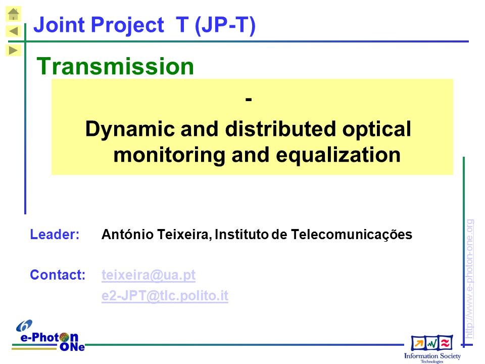 http://www.e-photon-one.org Joint Project T (JP-T) Transmission - Dynamic and distributed optical monitoring and equalization Leader: António Teixeira