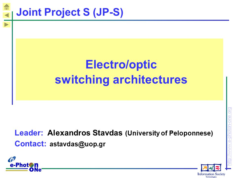 http://www.e-photon-one.org Joint Project S (JP-S) Electro/optic switching architectures Leader: Alexandros Stavdas (University of Peloponnese) Contac