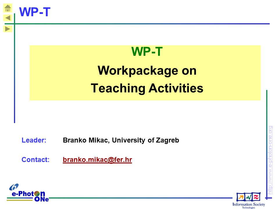 http://www.e-photon-one.org WP-T WP-T Workpackage on Teaching Activities Leader: Branko Mikac, University of Zagreb Contact: branko.mikac@fer.hr