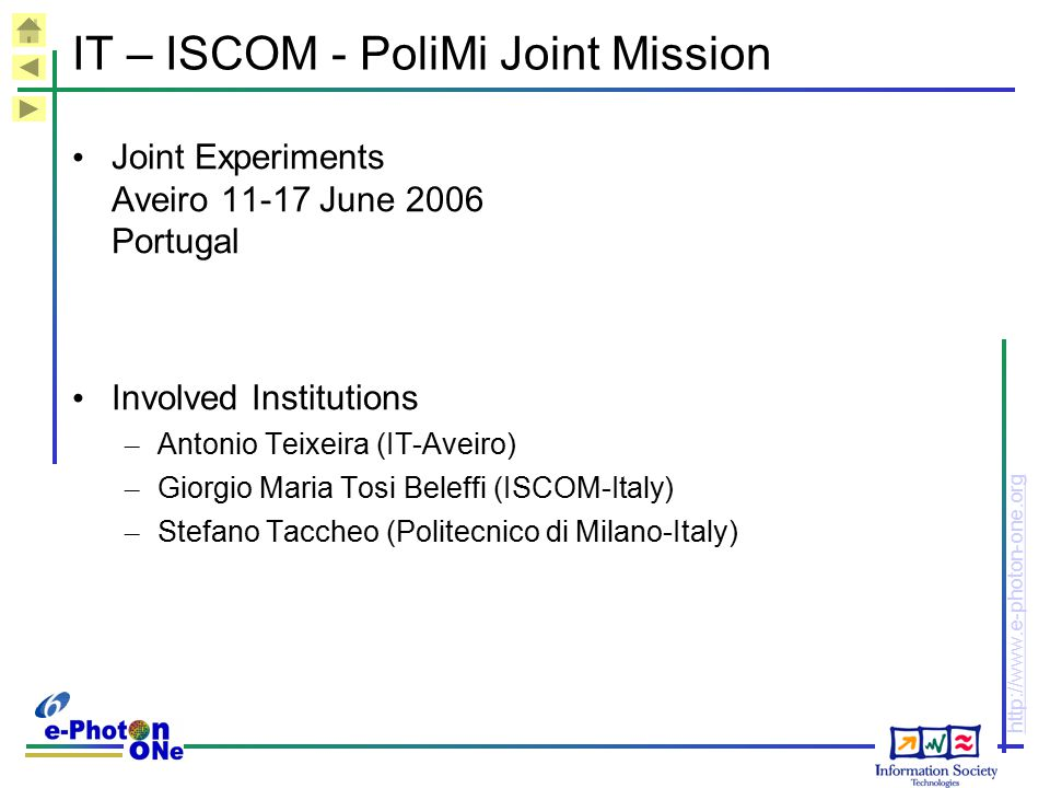 http://www.e-photon-one.org IT – ISCOM - PoliMi Joint Mission Joint Experiments Aveiro 11-17 June 2006 Portugal Involved Institutions – Antonio Teixei