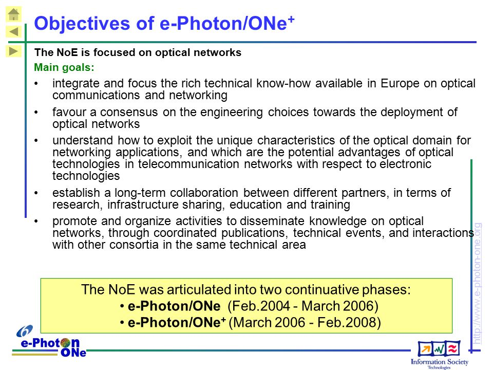 http://www.e-photon-one.org Objectives of e-Photon/ONe + The NoE is focused on optical networks Main goals: integrate and focus the rich technical kno