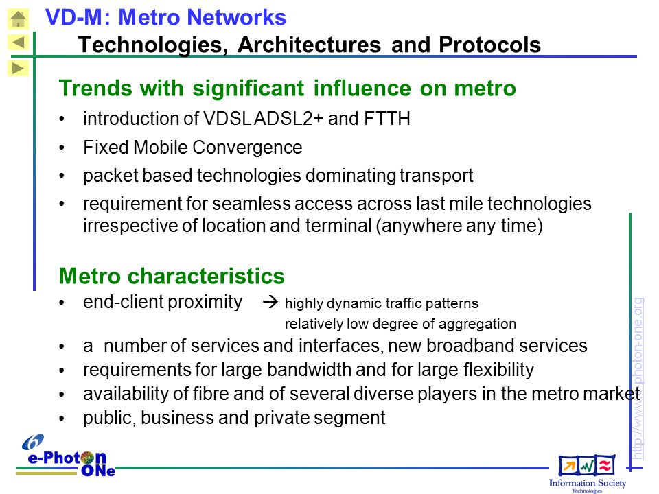 http://www.e-photon-one.org VD-M: Metro Networks Technologies, Architectures and Protocols Trends with significant influence on metro introduction of