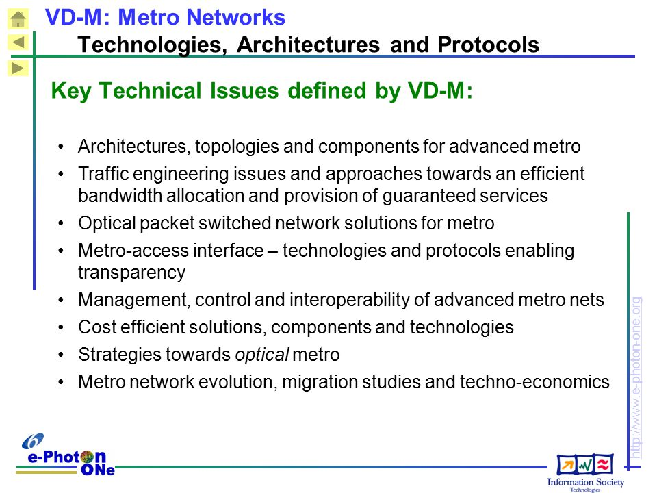 http://www.e-photon-one.org VD-M: Metro Networks Technologies, Architectures and Protocols Key Technical Issues defined by VD-M: Architectures, topolo