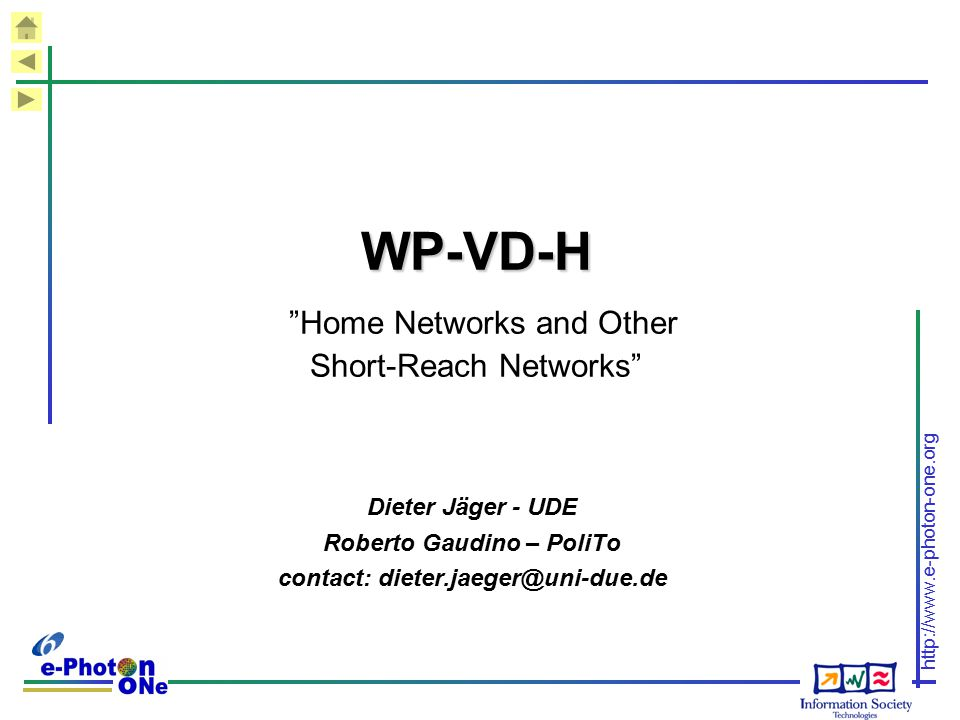 "http://www.e-photon-one.org WP-VD-H WP-VD-H ""Home Networks and Other Short-Reach Networks"" Dieter Jäger - UDE Roberto Gaudino – PoliTo contact: dieter"
