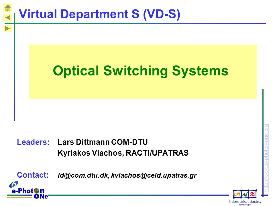 http://www.e-photon-one.org Virtual Department S (VD-S) Optical Switching Systems Leaders: Lars Dittmann COM-DTU Kyriakos Vlachos, RACTI/UPATRAS Conta