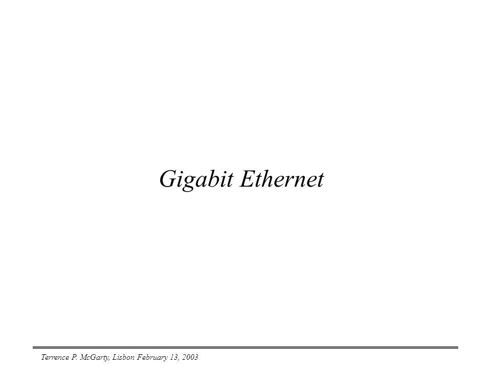Terrence P. McGarty, Lisbon February 13, 2003 Gigabit Ethernet