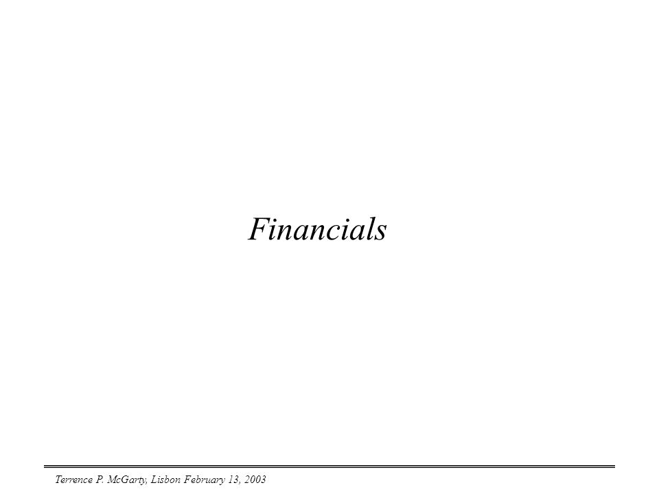 Terrence P. McGarty, Lisbon February 13, 2003 Financials
