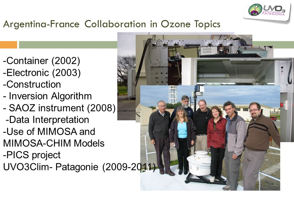 Argentina-France Collaboration in Ozone Topics -Container (2002) -Electronic (2003) -Construction - Inversion Algorithm - SAOZ instrument (2008) -Data