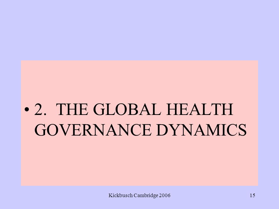 Kickbusch Cambridge 200615 2. THE GLOBAL HEALTH GOVERNANCE DYNAMICS