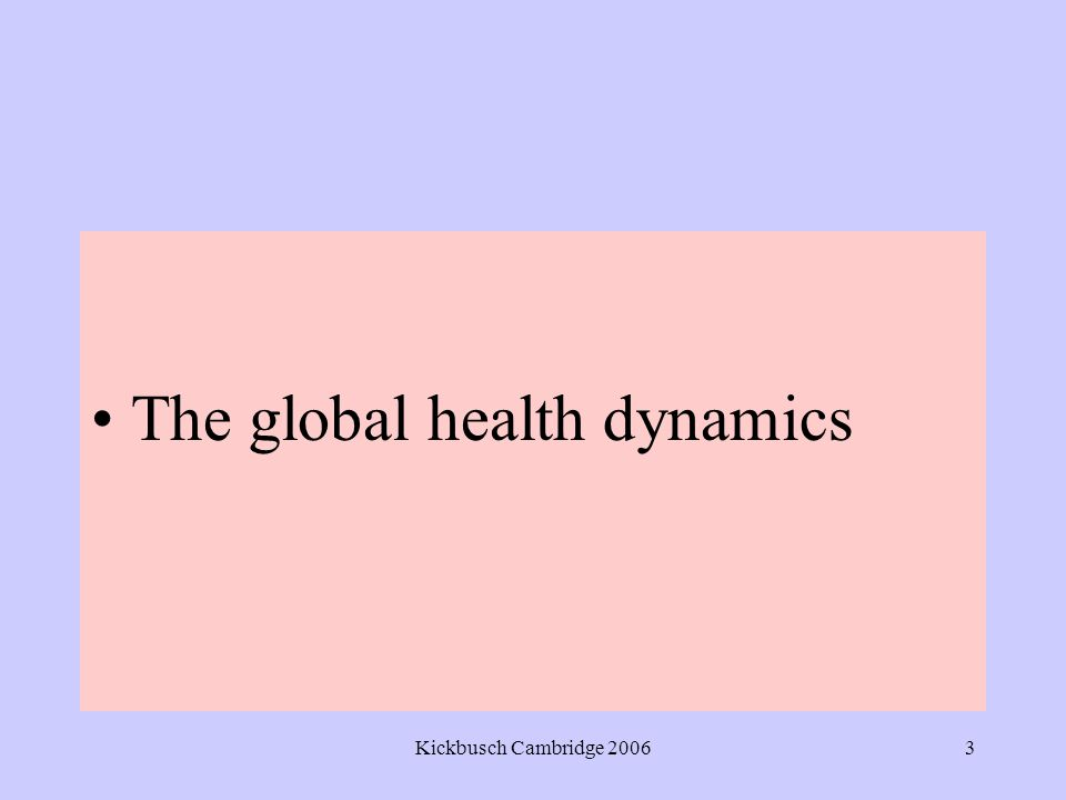 Kickbusch Cambridge 20063 The global health dynamics