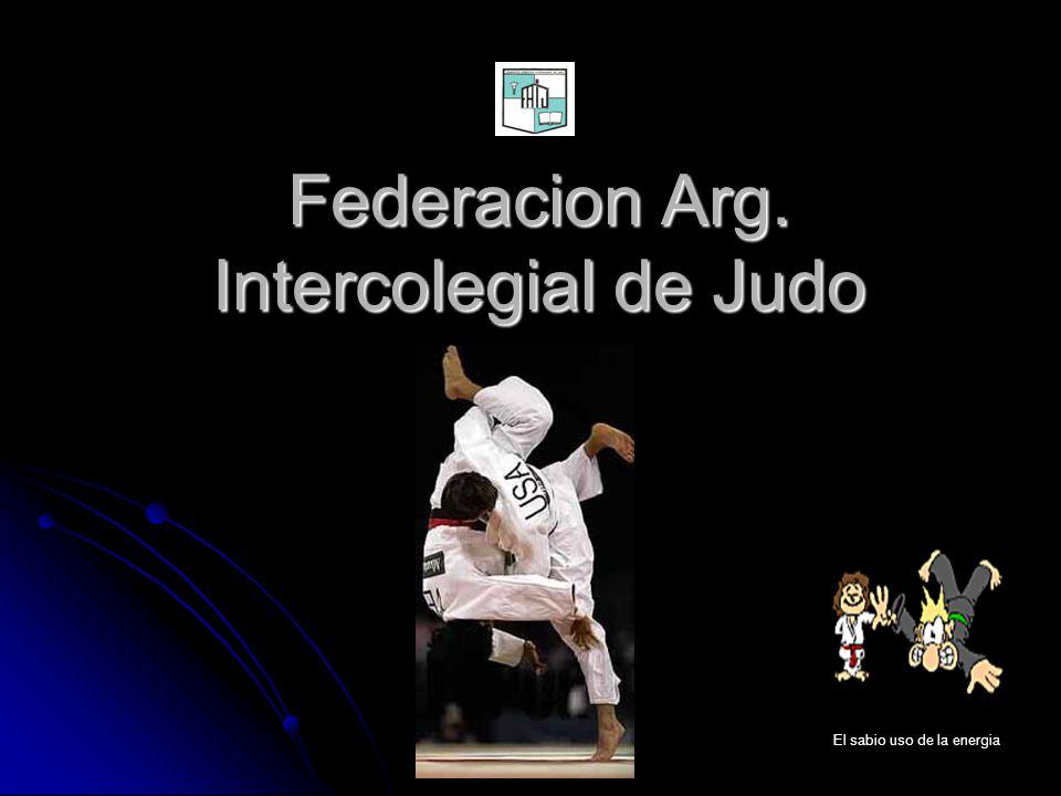Federacion Arg. Intercolegial de Judo El sabio uso de la energia