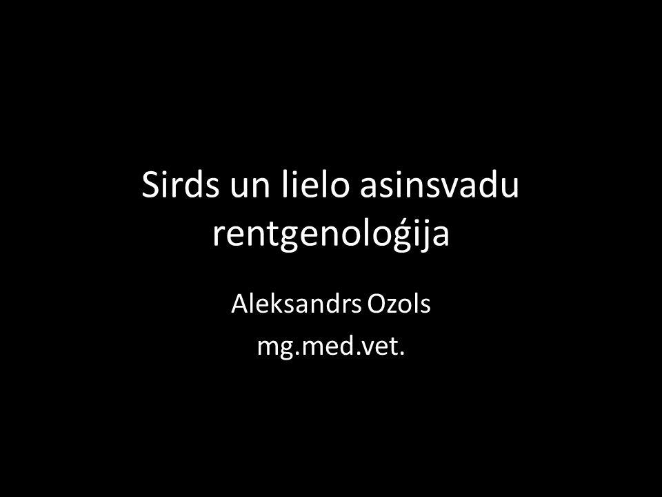 Sirds un lielo asinsvadu rentgenoloģija Aleksandrs Ozols mg.med.vet.