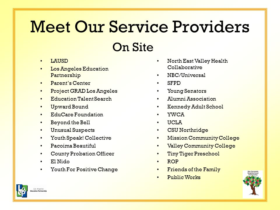 Meet Our Service Providers LAUSD Los Angeles Education Partnership Parent's Center Project GRAD Los Angeles Education Talent Search Upward Bound EduCare Foundation Beyond the Bell Unusual Suspects Youth Speak.