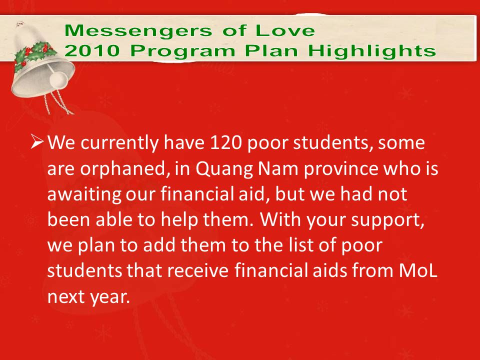  We currently have 120 poor students, some are orphaned, in Quang Nam province who is awaiting our financial aid, but we had not been able to help them.