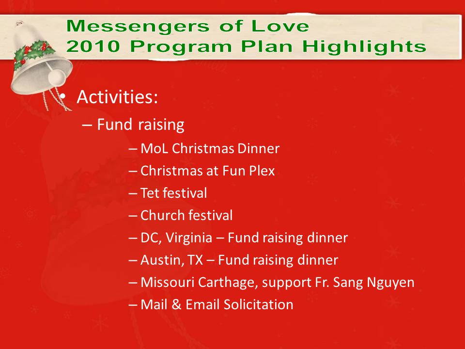 Activities: – Fund raising – MoL Christmas Dinner – Christmas at Fun Plex – Tet festival – Church festival – DC, Virginia – Fund raising dinner – Austin, TX – Fund raising dinner – Missouri Carthage, support Fr.
