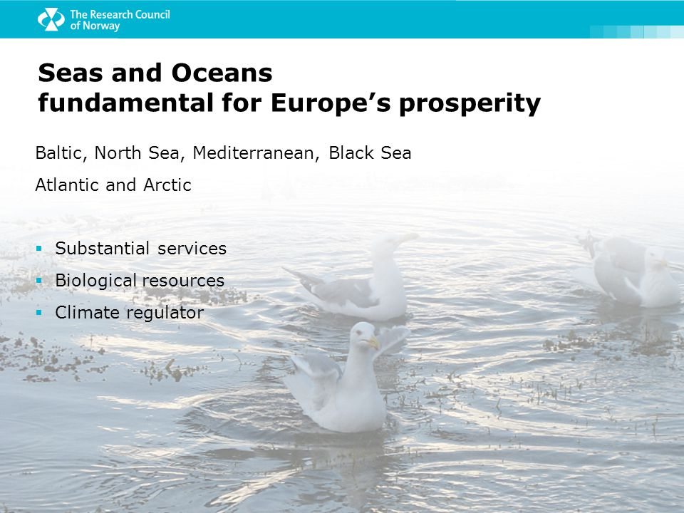 Baltic, North Sea, Mediterranean, Black Sea Atlantic and Arctic  Substantial services  Biological resources  Climate regulator Seas and Oceans fundamental for Europe's prosperity