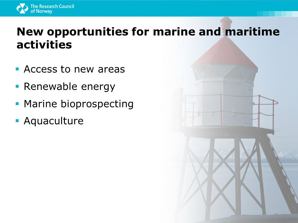  Access to new areas  Renewable energy  Marine bioprospecting  Aquaculture New opportunities for marine and maritime activities