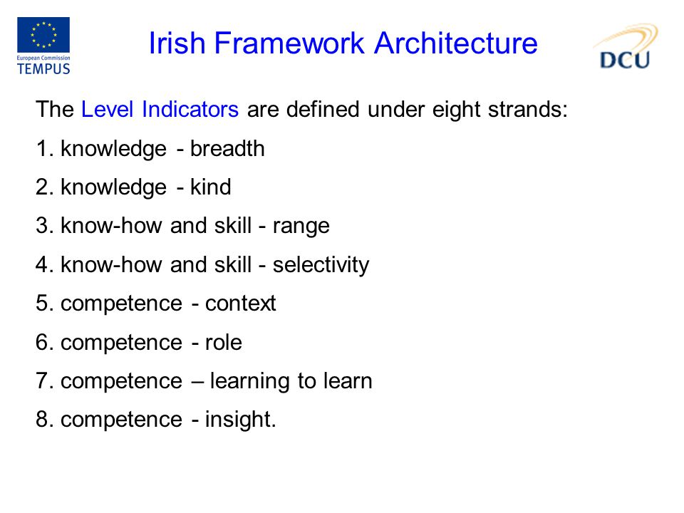 Irish Framework Architecture The Level Indicators are defined under eight strands: 1. knowledge - breadth 2. knowledge - kind 3. know-how and skill -