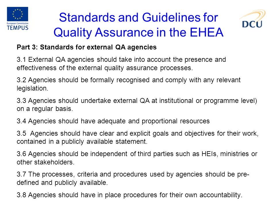 Standards and Guidelines for Quality Assurance in the EHEA Part 3: Standards for external QA agencies 3.1 External QA agencies should take into accoun
