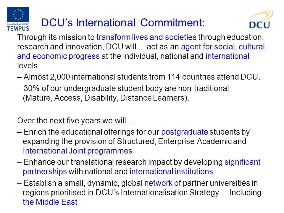 Through its mission to transform lives and societies through education, research and innovation, DCU will... act as an agent for social, cultural and