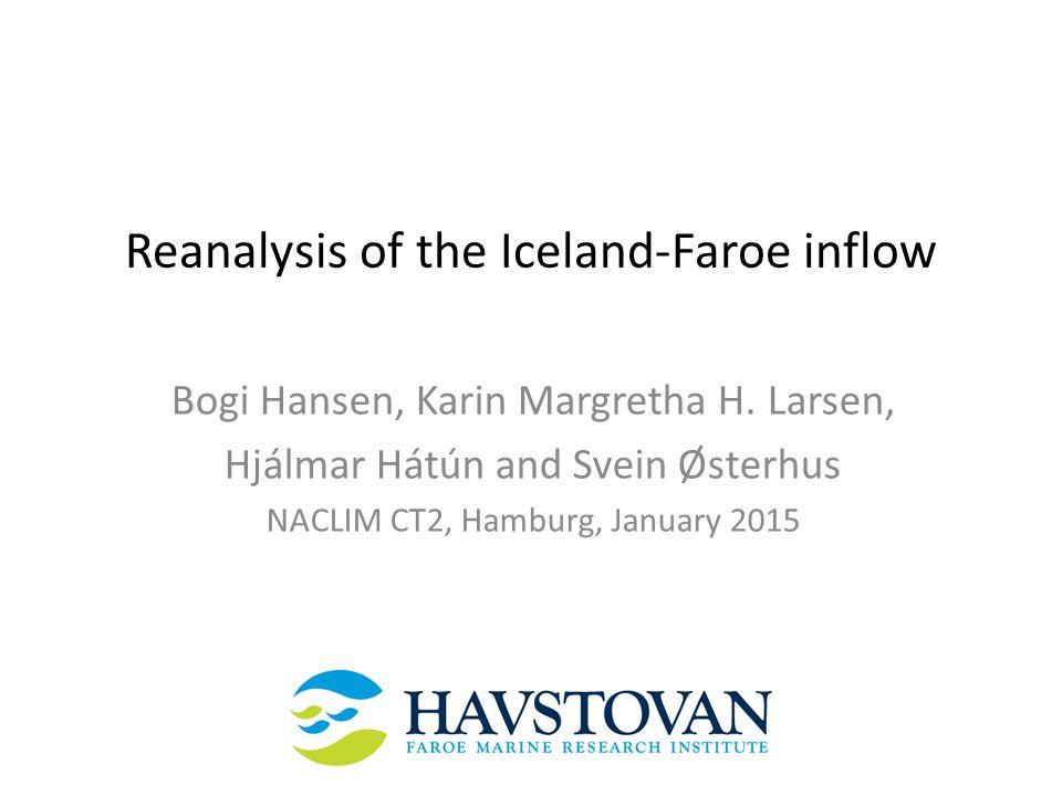 Reanalysis of the Iceland-Faroe inflow Bogi Hansen, Karin Margretha H.