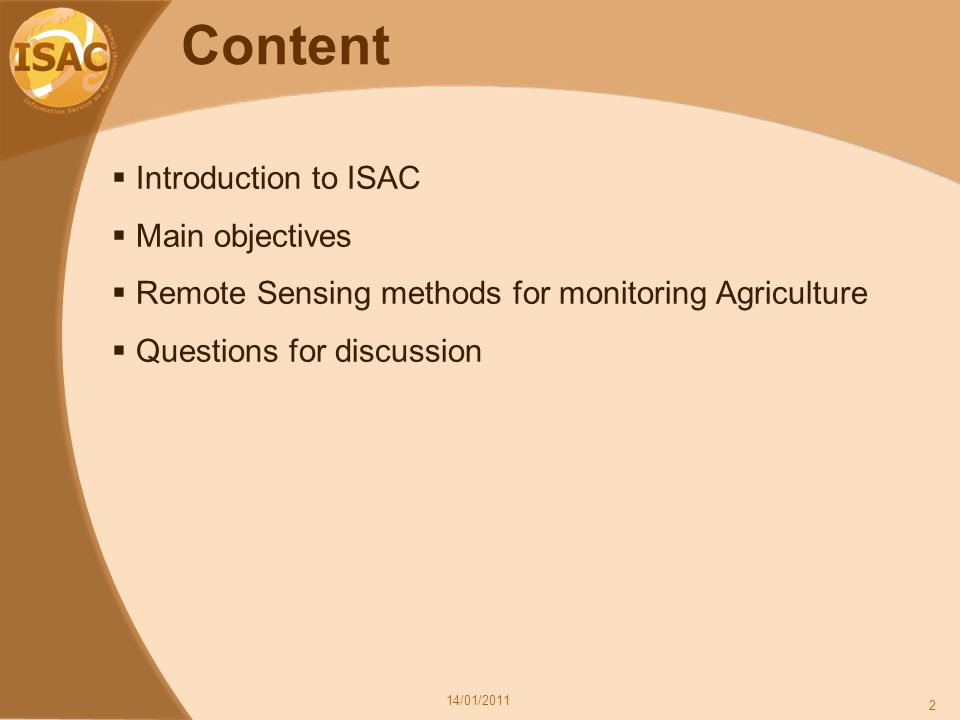 Content  Introduction to ISAC  Main objectives  Remote Sensing methods for monitoring Agriculture  Questions for discussion 14/01/2011 2