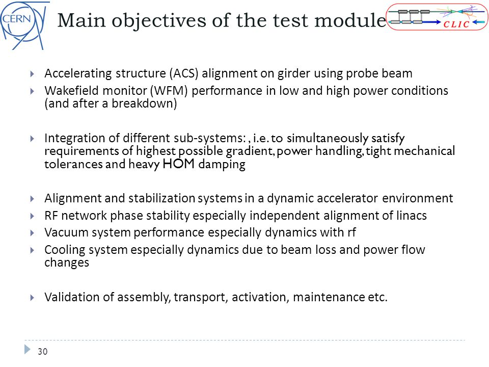 Main objectives of the test module  Accelerating structure (ACS) alignment on girder using probe beam  Wakefield monitor (WFM) performance in low and high power conditions (and after a breakdown)  Integration of different sub-systems:, i.e.