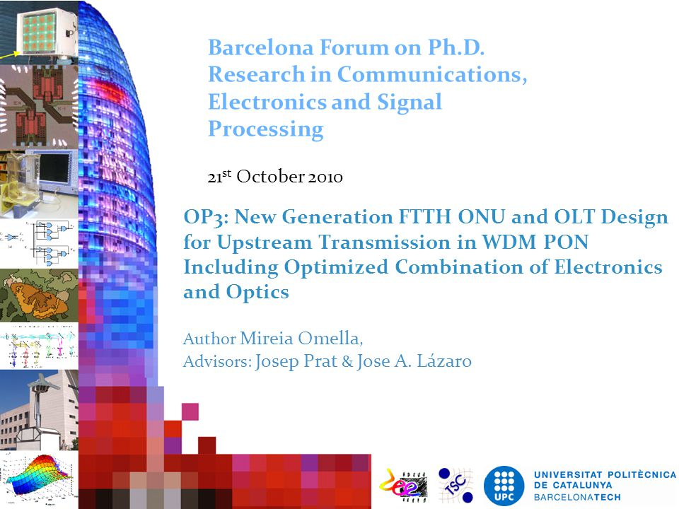 Outline 1.Introduction 2.Bidirectional transmission: RB Mitigation  Wavelength Shifting 3.RSOA-based ONUs  10 Gb/s operation 4.Conclusions Barcelona Forum on Ph.D.