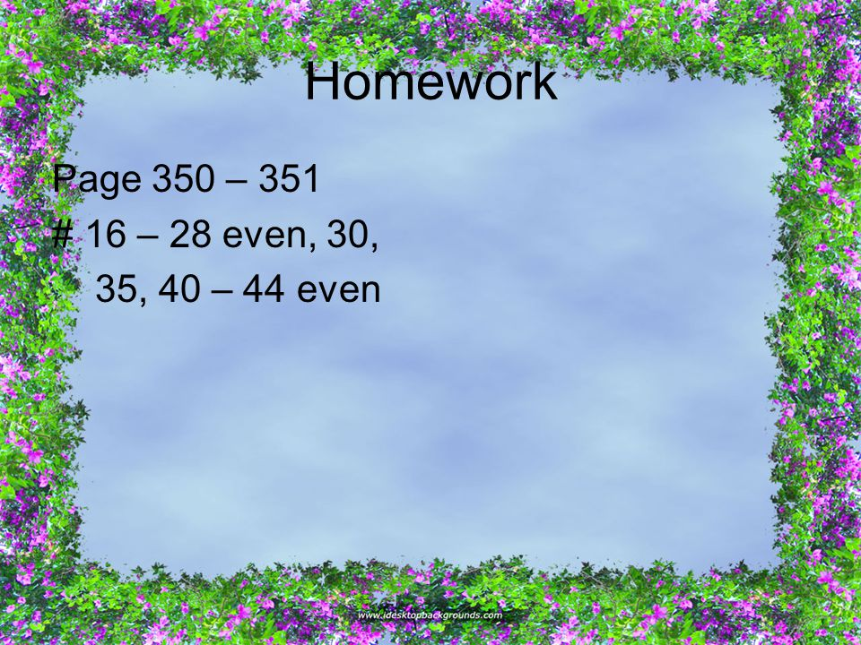 Homework Page 350 – 351 #16 – 28 even, 30, 35, 40 – 44 even