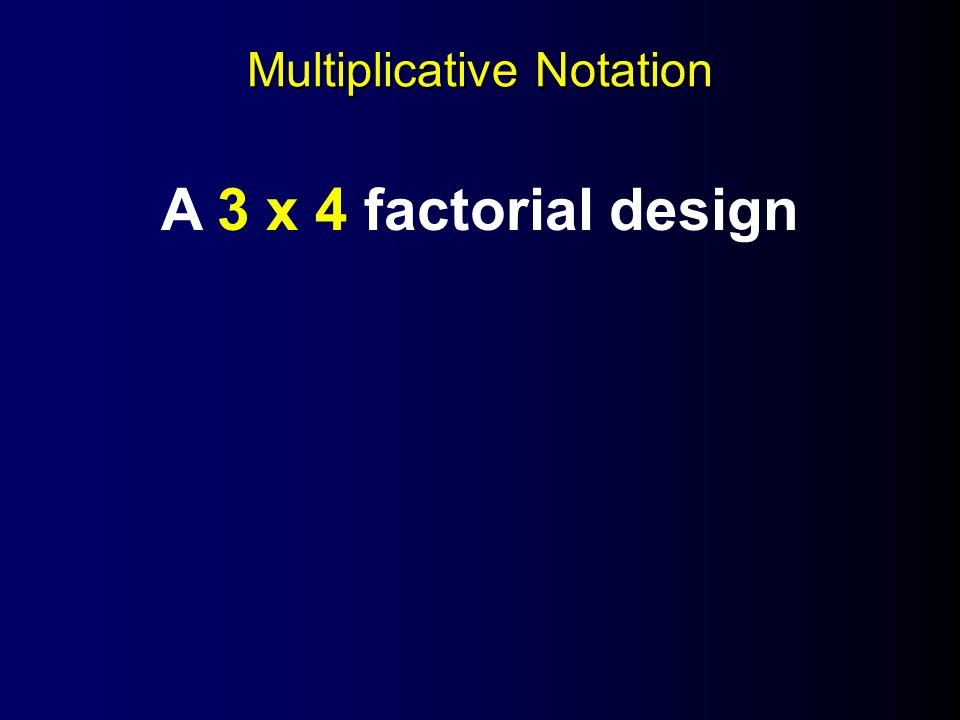 Multiplicative Notation A 3 x 4 factorial design