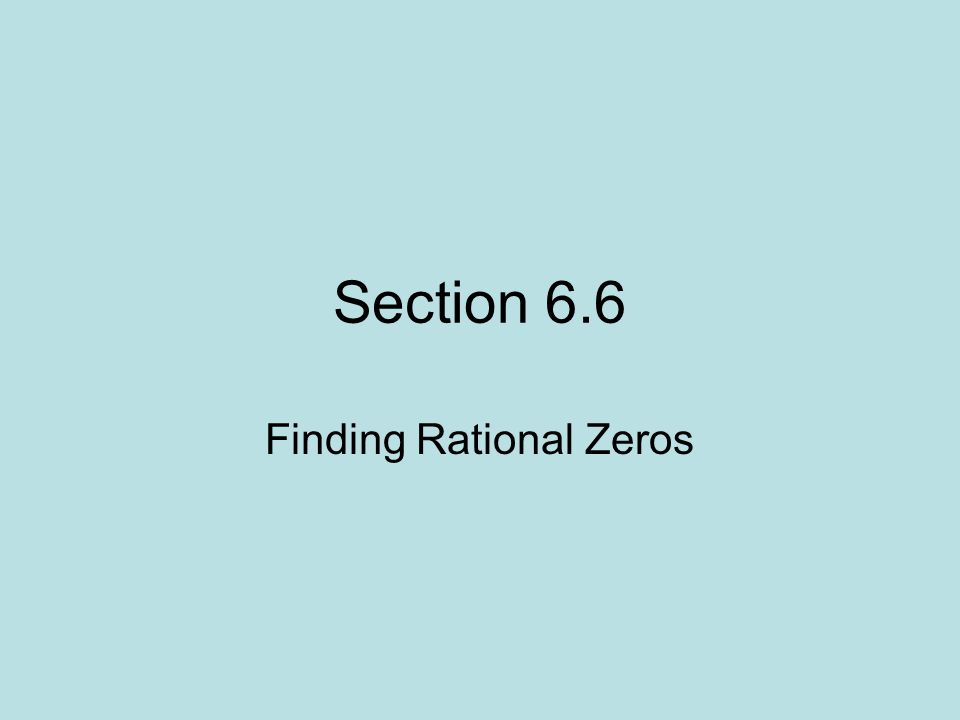 Section 6.6 Finding Rational Zeros