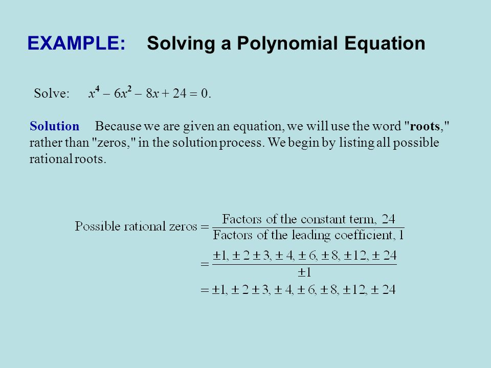 EXAMPLE: Solving a Polynomial Equation Solve: x 4  6x 2  8x + 24  0.
