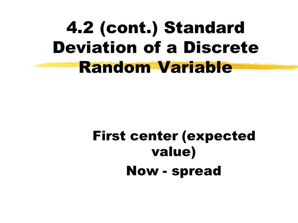 New Variance and SD Long (UNC-CH) way: (compute from scratch ) Var(X+2)=(12-5.65) 2 (0.20)+… +(-2+5.65) 2 (0.15) = 19.3275 SD(X+2) = √19.3275 = 4.40 Smart (NCSU) way: Var(X+2) = Var(X) = 19.3275 SD(X+2) = SD(X) = 4.40