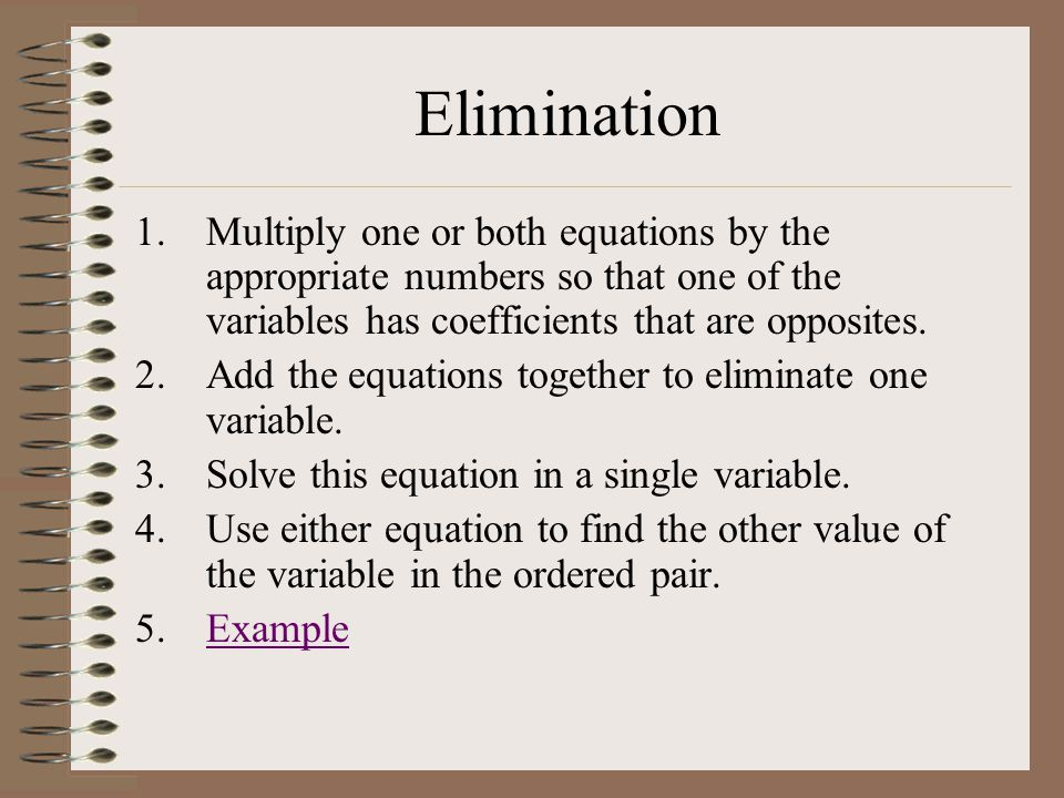 Substitution 1.Solve one of the equations for one of the variables.